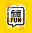 creativity is intelligence having fun famous vector image vector image