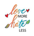 love more hate less hand drawn lettering phrase vector image vector image