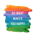 do what makes you happy vector image vector image