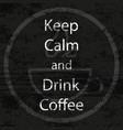 keep calm and drink coffee retro style vector image vector image