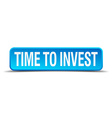 Time to invest blue 3d realistic square isolated vector image vector image