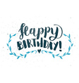 Happy Birthday Hand Drawn Calligraphy Pen Brush vector image