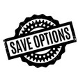 save options rubber stamp vector image