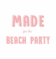 cute cartoon lettering made for the beach party vector image vector image