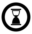 hourglass icon black color in circle or round vector image vector image