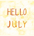 inscription hello in july on vector image