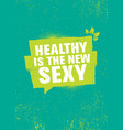 healthy is new sexy inspiring typography vector image vector image