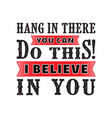 hang in there motivational quote for better life vector image