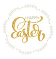 happy easter hand gold drawn calligraphy and brush vector image