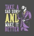 t-shirt design slogan typography take a sad song vector image