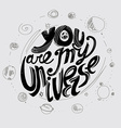 You are my universe vector image