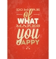 Do More Of What Makes You Happy typography vector image vector image