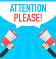 male hand holding megaphone with attention please vector image