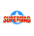 super dad logo like superhero isolated on white vector image