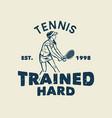t-shirt design slogan typography tennis trained vector image