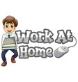 work at home font design with happy man and papers vector image