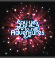 say yes to new adventures - lettering vector image