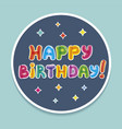 happy birthday bage baloon text birthday vector image