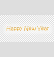 happy new year gold text decoration bright golden vector image vector image