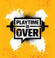 playtime is over inspiring workout and fitness vector image vector image