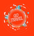 go travel concept travel around the world vector image vector image