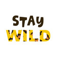 stay wild trendy fashion tee shirt print vector image