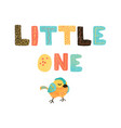bird and hand drawn lettering - little one vector image vector image
