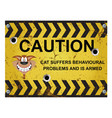 warning badly behaved cat sign vector image vector image