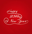 happy 2016 new year hand-lettering text in style vector image vector image