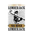 lumberjack quote and saying best for print design vector image vector image