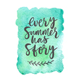 Motivation poster Every summer has story vector image vector image