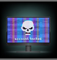 account hacked text on monitor vector image vector image