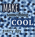 Make Something Cool Every Day Lettering on vector image
