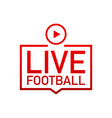 live football streaming icon button for vector image