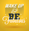 Motivational Typographic Quote - Wake up and be vector image