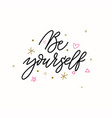 be yourself motivation lettering quote design vector image