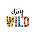 stay wild with lettering and leopard vector image vector image