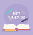happy teachers day open book pen pencil ruler vector image vector image