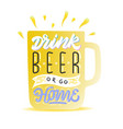 drink beer or go home hand lettering t-shirt or vector image