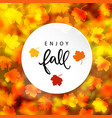 enjoy fall autumn modern blurred background with vector image
