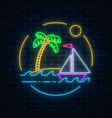 glowing neon summer sign with sailing ship and vector image vector image