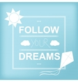 Follow your dreams Inspirational motivational vector image