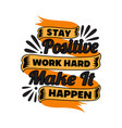 stay positive work hard motivational quote for vector image vector image