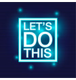 lets do this motivational slogan vector image vector image