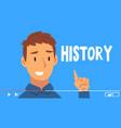 young man blogger streaming history tutorials vector image