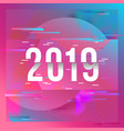 happy new year 2019 text design glitched vector image vector image