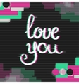 Love You Card with Glitch Effect vector image vector image