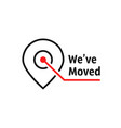 we ve moved like location pin vector image vector image