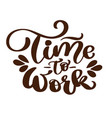 time to work typography vintage text hand vector image