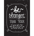 be stronger than you excuses simple poster vector image